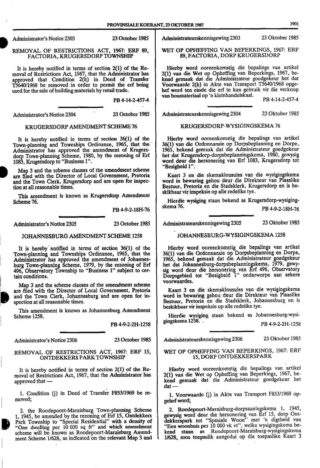 1 burg 1 PROVINSIALE KOERAP1T, 23 OKTOBER 1985 3901 Administrator's Notice 2303 23 October 1985 Administrateurskennisgewing 2303 23 Oktober 1985 REMOVAL OF RESTRICTIONS ACT, 1967: ERF 89, FACTORIA,