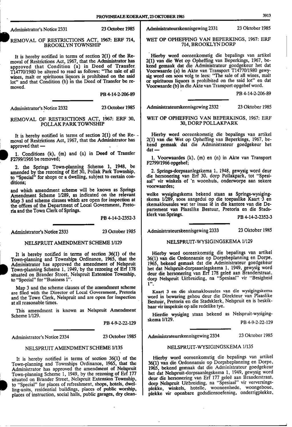 1 PROVINSIALE KOERANF, 23 OICTOBER 1985 3913 Administrator's Notice 2331 23 October 1985 Administrateurskennisgewing 2331 23 Oktober 1985 I REMOVAL OF RESTRICTIONS ACT, 1967: ERF 714, WET OP