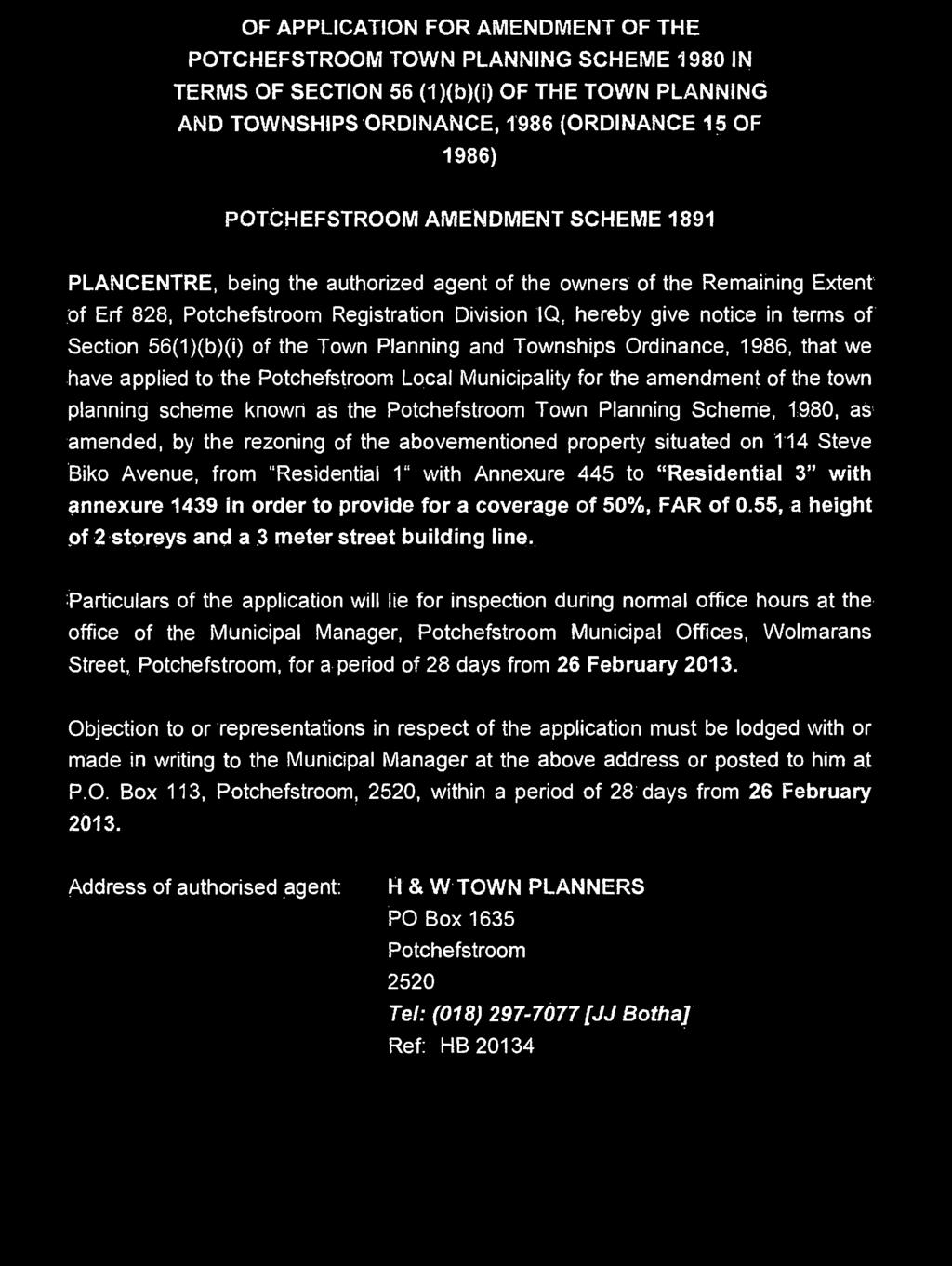 15 OF 1986) POTCHEFSTROOM AMENDMENT SCHEME 1891 PLANCENTRE, being the authorized agent of the owners of the Remaining Extent of Erf 828, Potchefstroom Registration Division IQ, hereby give notice in