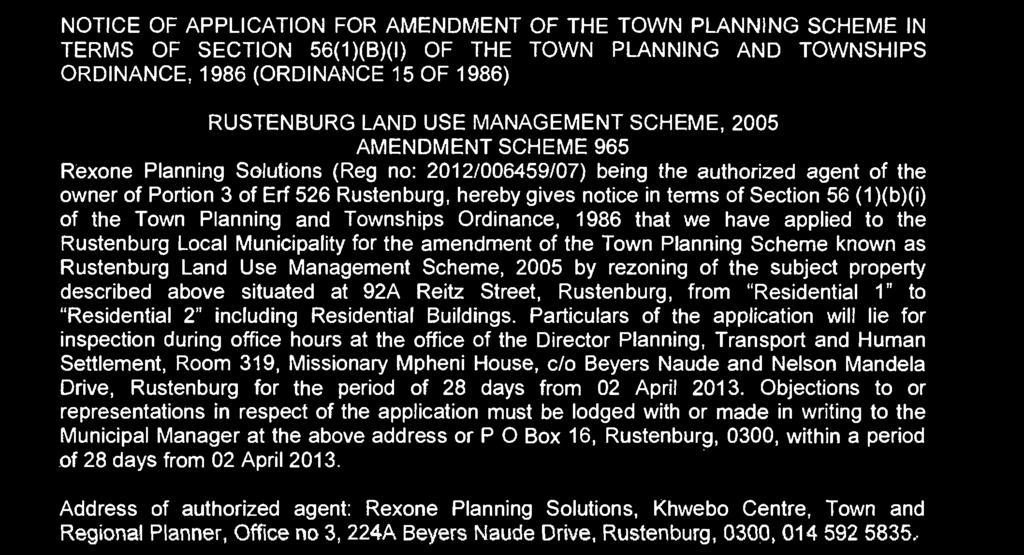 RUSTENBURG LAND USE MANAGEMENT SCHEME, 2005 AMENDMENT SCHEME 965 Rexone Planning Solutions (Reg no: 2012/006459/07) being the authorized agent of the owner of Portion 3 of Erf 526 Rustenburg, hereby