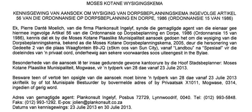 (ORDINANCE 15 OF 1986) I, Pierre Dante Moelich, of the firm Plankonsult Incorporated, being the authorised agent of the owner hereby give notice in terms of Section 56 of the Town Planning and