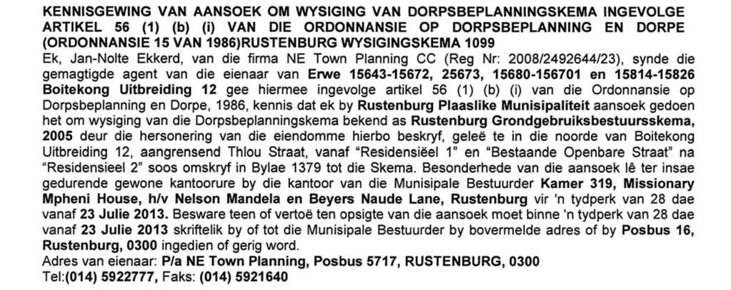 RUSTENBURG AMENDMENT SCHEME 1099 I, Jan-Nolte Ekkerd of the firm NE Town Planning CC (Reg Nr: 2008/2492644/23), being the authorised agent of the owner of Erven 15643-15672, 25673, 15680-156701,