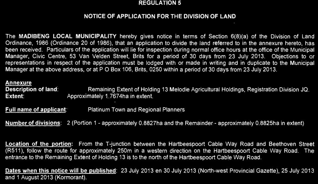 the Division of Land Ordinance, 1986 (Ordinance 20 of 1986), that an application to divide the land referred to in the annexure hereto, has been received.