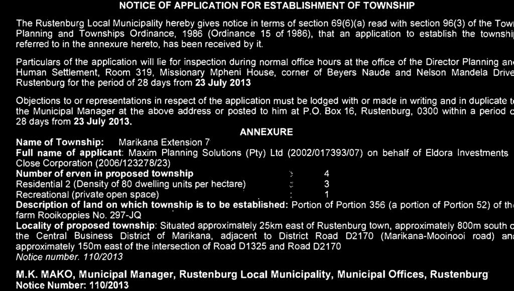 terms of section 69(6)(a) read with section 96(3) of the Tom Planning and Townships Ordinance, 1986 (Ordinance 15 of 1986), that an application to establish the townshil referred to in the annexure