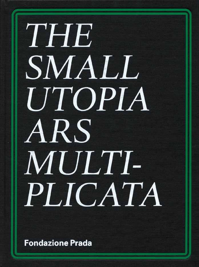 The Small Utopia Ars Multiplicata Progetto Prada Arte Preface by Miuccia Prada, Patrizio Bertelli. Introduction by Germano Celant.