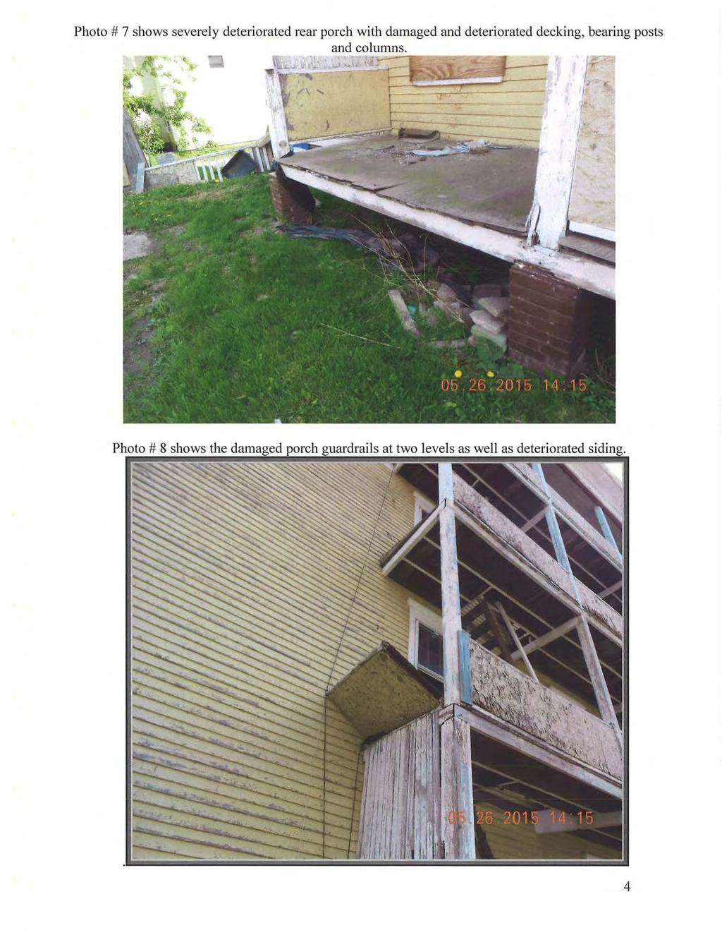 Photo # 7 shows severely deteriorated rear porch with damaged and