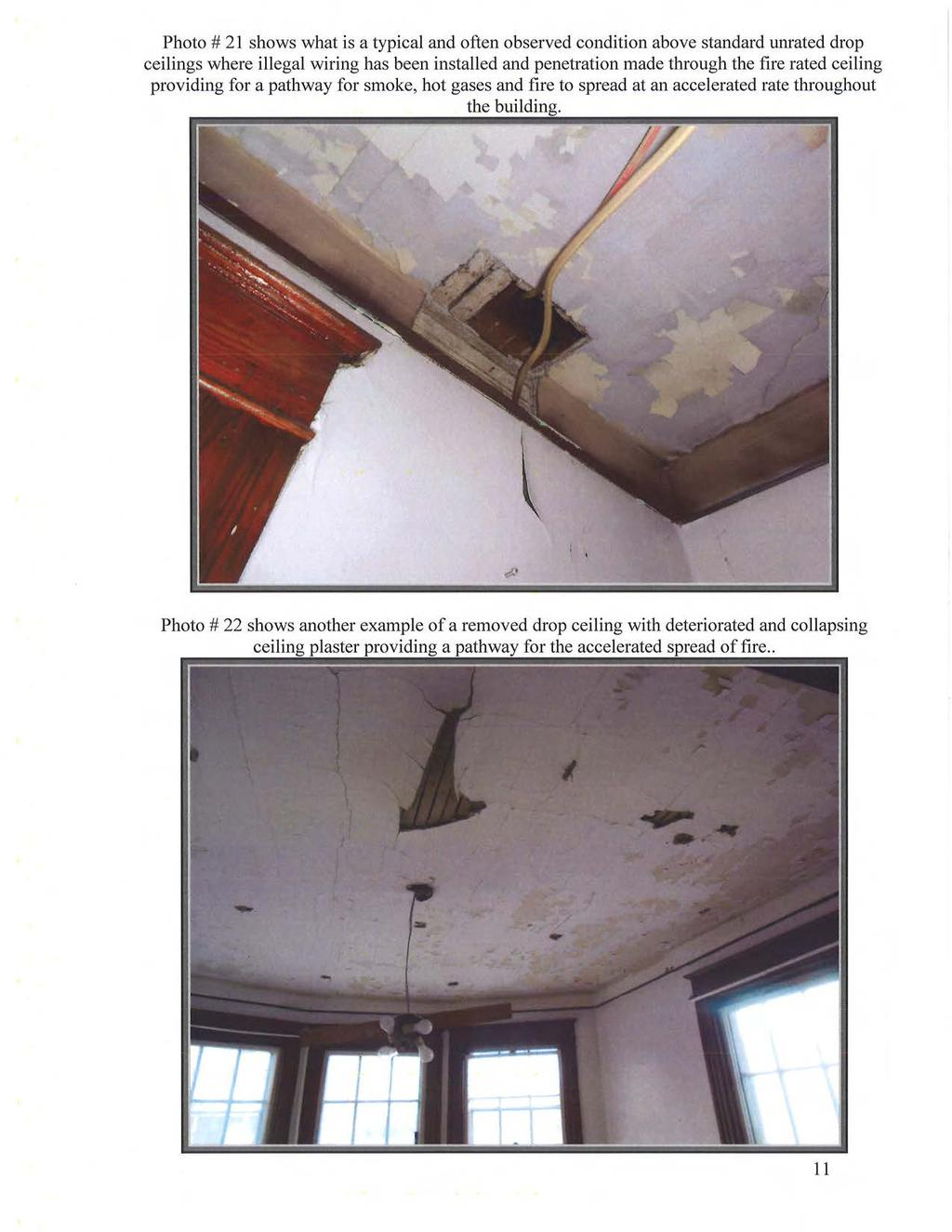 Photo # 21 shows what is a typical and often observed condition above standard unrated drop ceilings where illegal wiring has been installed and penetration made through the fire rated ceiling