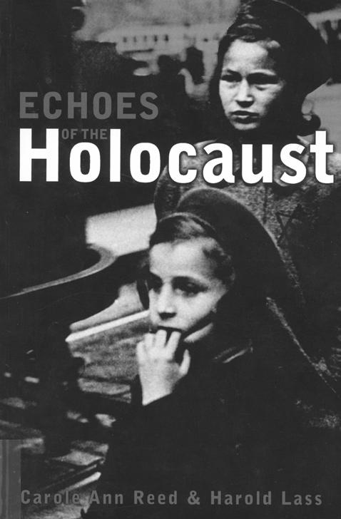 Book Review echoes of the holocaust By Carole Ann Reed and Harold Lass reviewed By jonathan friedrichs Echoes of the Holocaust Many secondary school teachers struggle with the daunting task of how to
