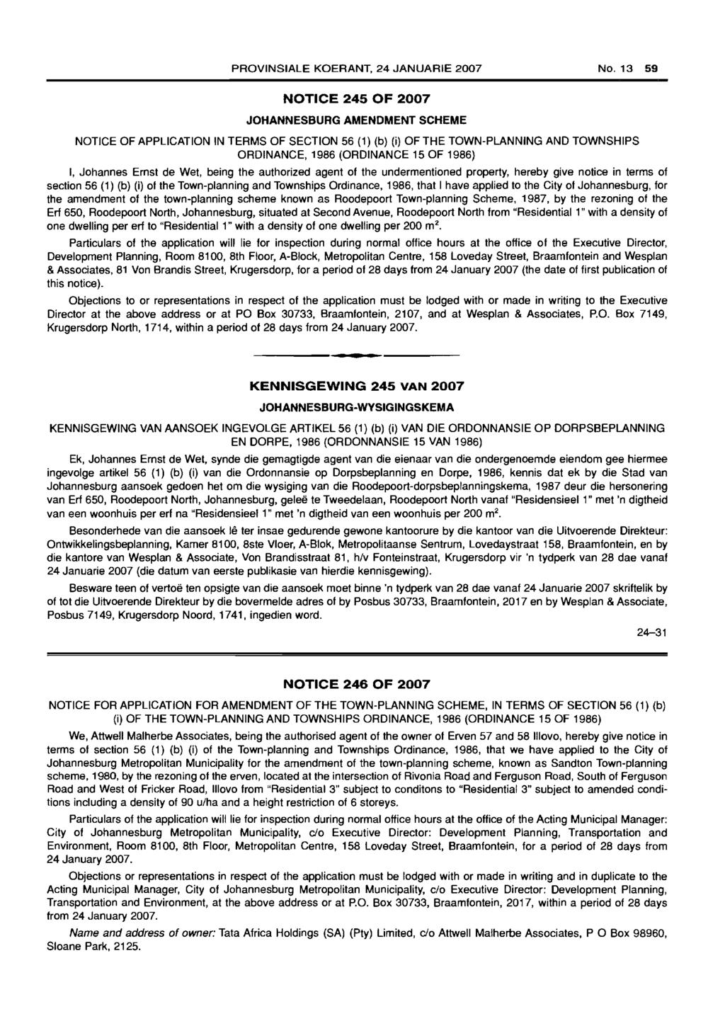 PROVINSIALE KOERANT, 24 JANUARIE 2007 No, 13 59 NOTICE 245 OF 2007 JOHANNESBURG AMENDMENT SCHEME NOTICE OF APPLICATION IN TERMS OF SECTION 56 (1) (b) (i) OF THE TOWN-PLANNING AND TOWNSHIPS ORDINANCE,