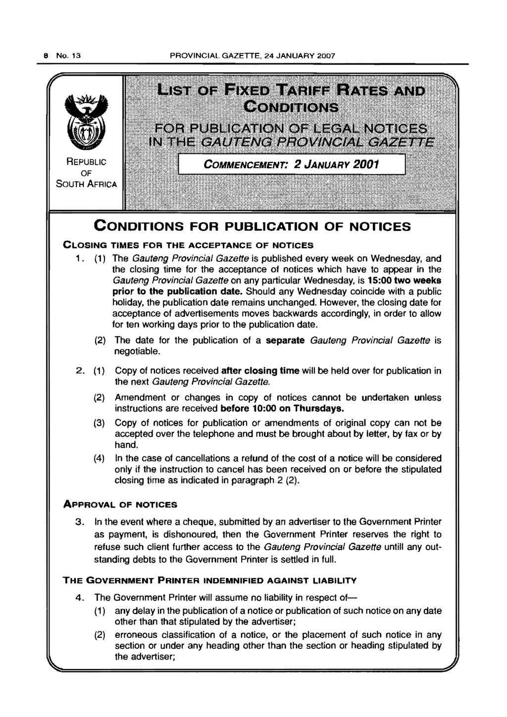 8 No. 13 PROVINCIAL GAZETTE, 24 JANUARY 2007 REPUBLIC OF SOUTH AFRICA CONDITIONS FOR PUBLICATION OF NOTICES CLOSING TIMES FOR THE ACCEPTANCE OF NOTICES 1.