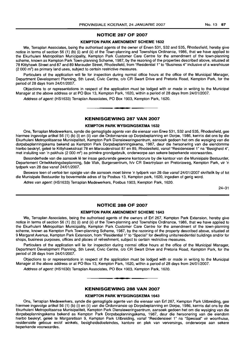 PROVINSIALE KOERANT. 24 JANUARIE 2007 No. 13 87 NOTICE 287 OF 2007 KEMPTON PARK AMENDMENT SCHEME 1632 We. Terraplan Associates, being the authorised agents of the owner of Erven 531.