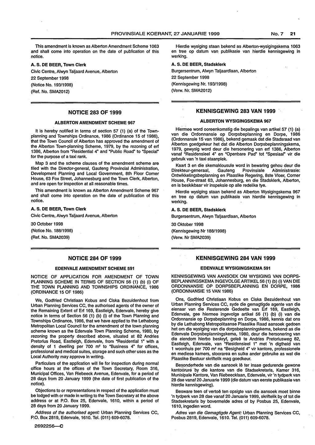 PROVJNSIALE KOERANT, 27 JANUARIE 1999 No.7 21 This amendment is known as Alberton Amendment Scheme 1 063 and shall come into operation on the date of publication of this notice. A. S. DE BEER, Town Clerk Civic Centre, Alwyn Taljaard Avenue, Alberton 22 September 1998 (Notice No.