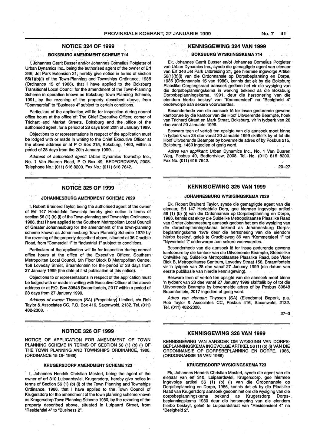 PROVINSIALE KOERANT, 27 JANUARIE 1999 No.7 41' NOTICE '324 OF 1999 BOKSBURG AMENDMENT SCHEME 714 I, Johannes Gerrit Busser.'and/or Johannes Cornelius Potgieter of Urban Dynamics Inc.
