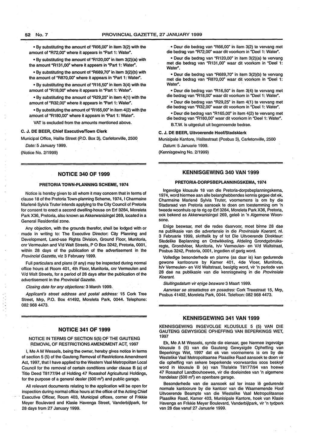 "52 No.7 PROVINCIAL GAZETTE, 27 JANUARY 1999 By substituting the amount of ""R66,00"" in item 3(2) with the amount of ""R72,00"" where it appears in ""Part 1: Water""."