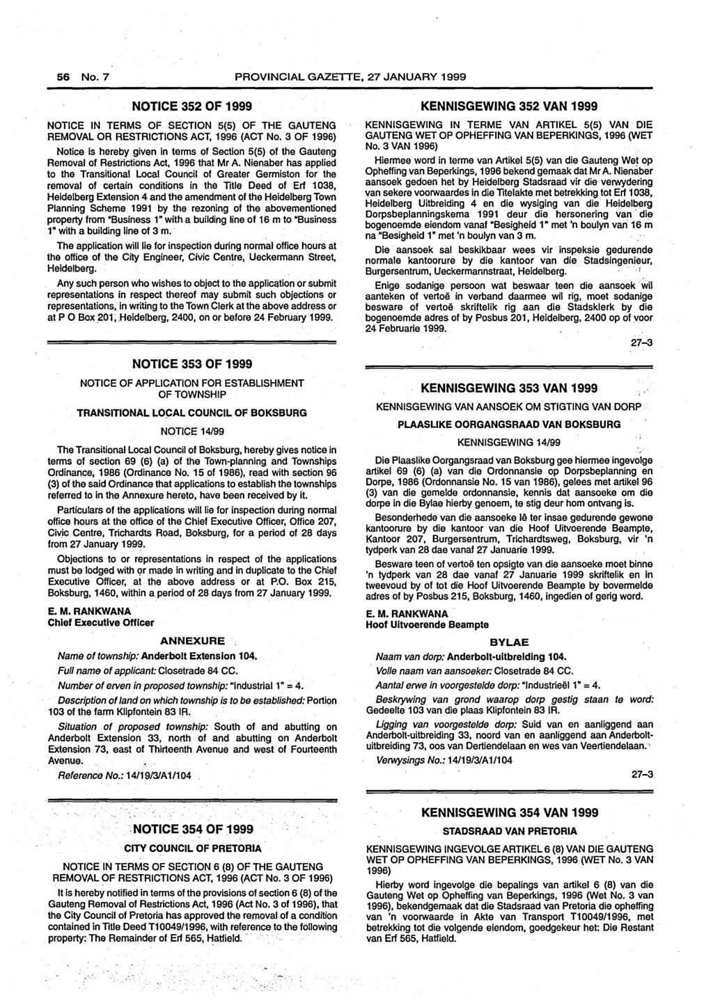 56 No.7 PROVINCIAL GAZETTE, 27 JANUARY 1999 NOTICE 352 OF 1999 NOTICE IN TERMS OF. SECTION 5(5) OF THE GAUTENG REMOVAL OR RESTRICTIONS ACT, 1996 (ACT No.