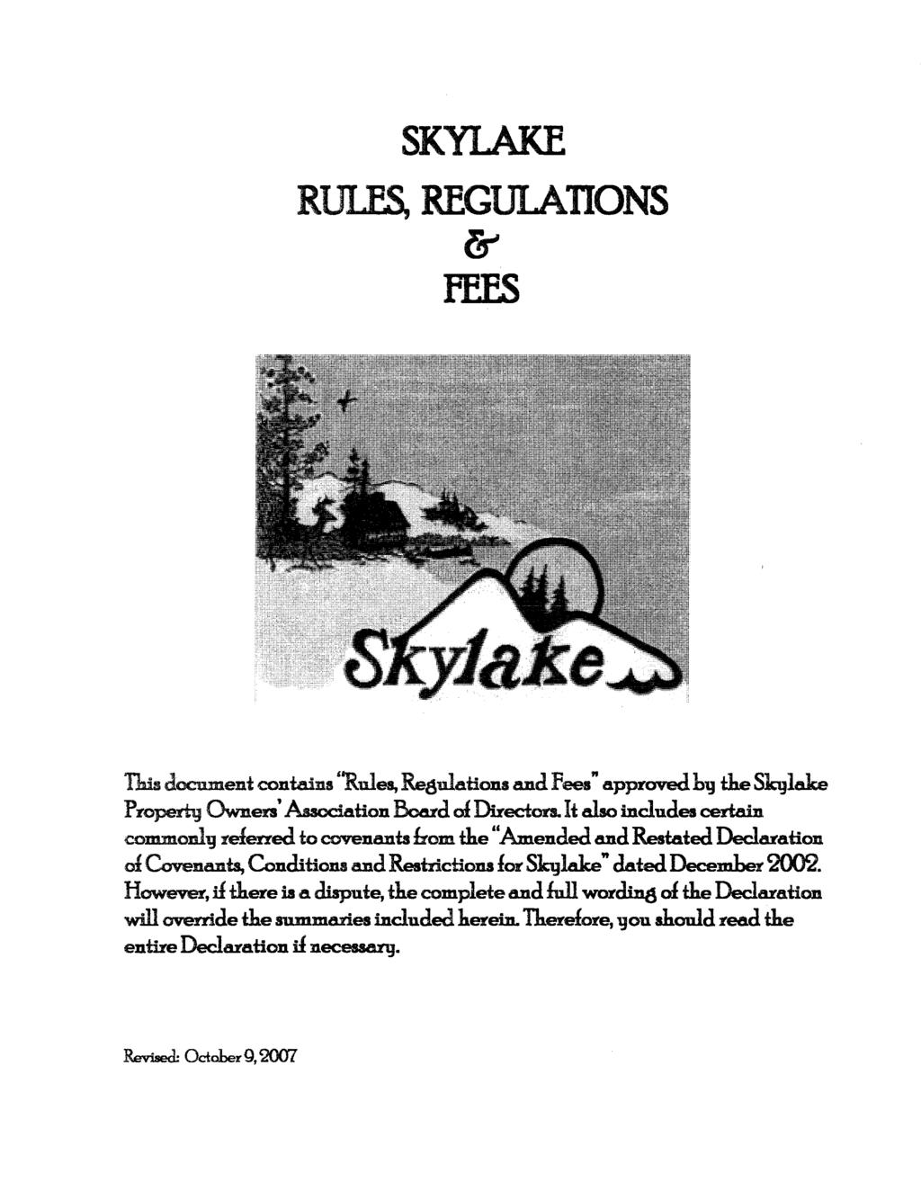 "SKYLAKE RULES, REGUIATIONS & FEFS Tb.is document contains 'Rules, Regulations and Fees"" approved. hg the Slajlake Properlg Owners' Association Board al Directors. It also indudes certain commonl."