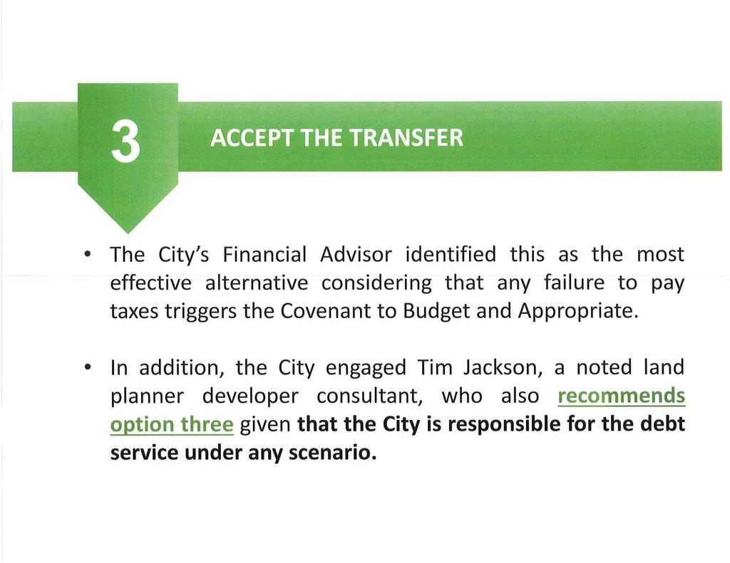 ACCEPT THE TRANSFER The City's Financial Advisor identified this as the most effective alternative considering that any failure to pay taxes triggers the Covenant to Budget and Appropriate.
