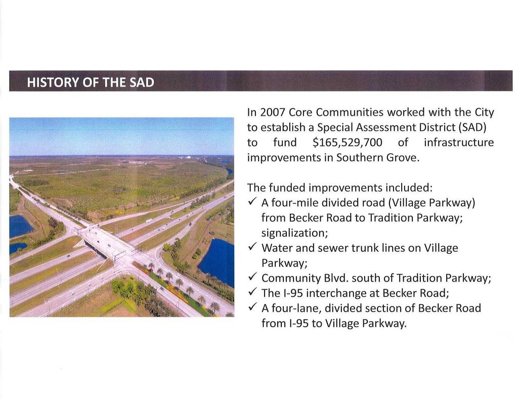 HISTORY OF THE SAD In 2007 Core Communities worked with the City to establish a Special Assessment District (SAD) to fund $165,529,700 of infrastructure improvements in Southern Grove.