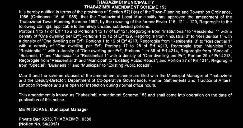 Ordinance, 1986 (Ordinance 15 of 1986), that the Thabazimbi Local Municipality has approved the amendment of the Thabazimbi Town Planning Scheme 1992, by the rezoning of the former Erven 115;