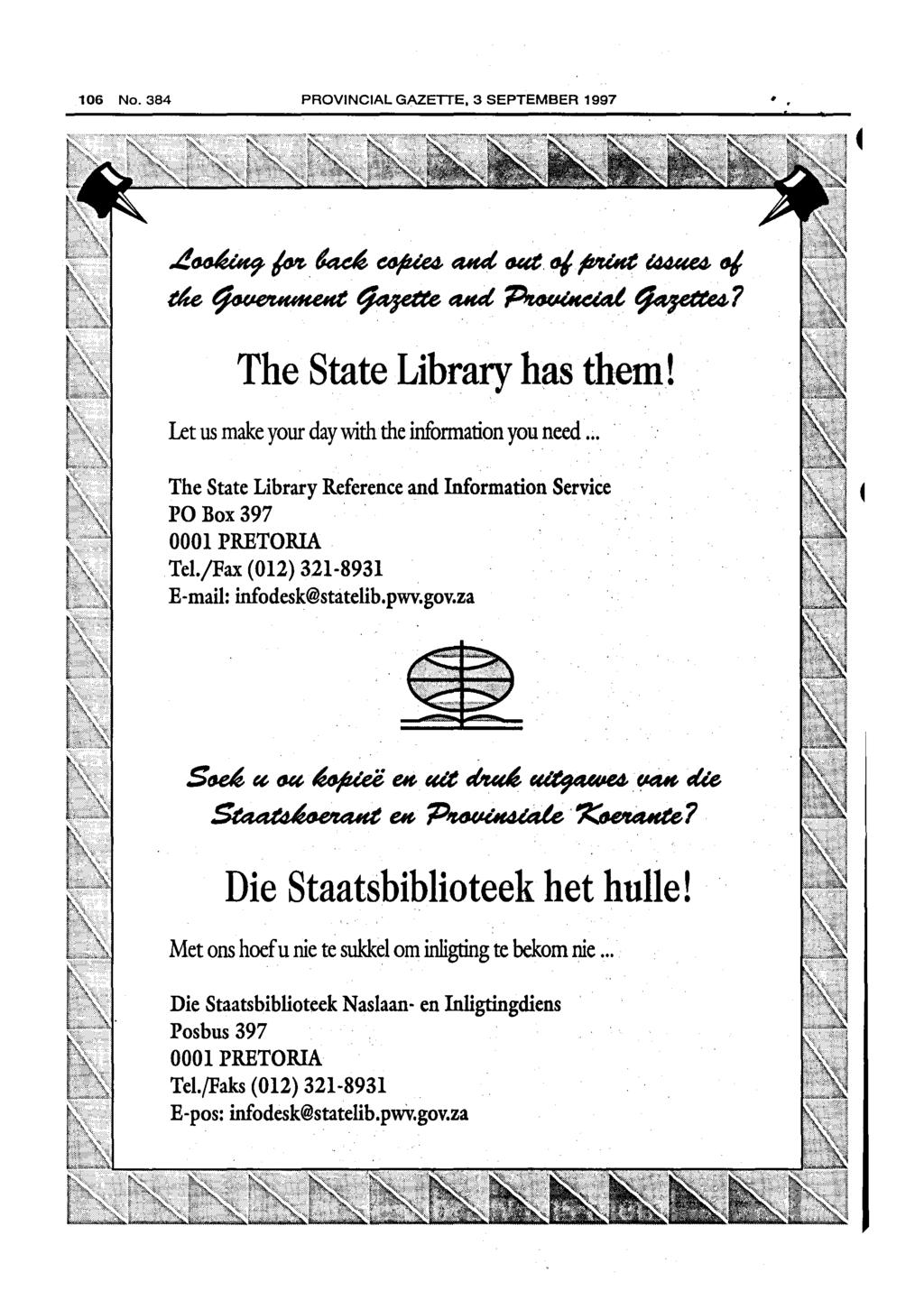 106 No. PROVINCIAL GAZETTE, 3 SEPTEMBER 1997 ~~ /M-. d4c~ ~ ad. tutt. fl/.ft'uht l44«e4- t1j. tm~~ad.~~~ The State Library has them! Let us make your day with the infonnation you need.