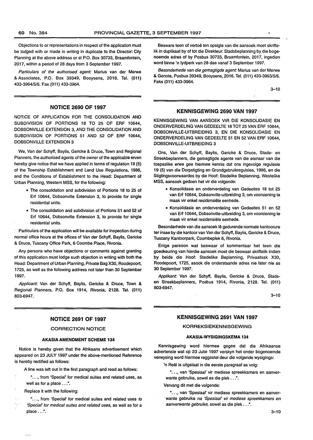 60 No. PROVINCIAL GAZETTE, 3 SEPTEMBER 1997 be lodged with or made in writing in duplicate to the Director: City Planning at the above address or at P.O. Box 30733, Braamfontein, 2017, within a period of 28 days from Particulars of the authorised agent: Marius van der Merwe & Associates, P.