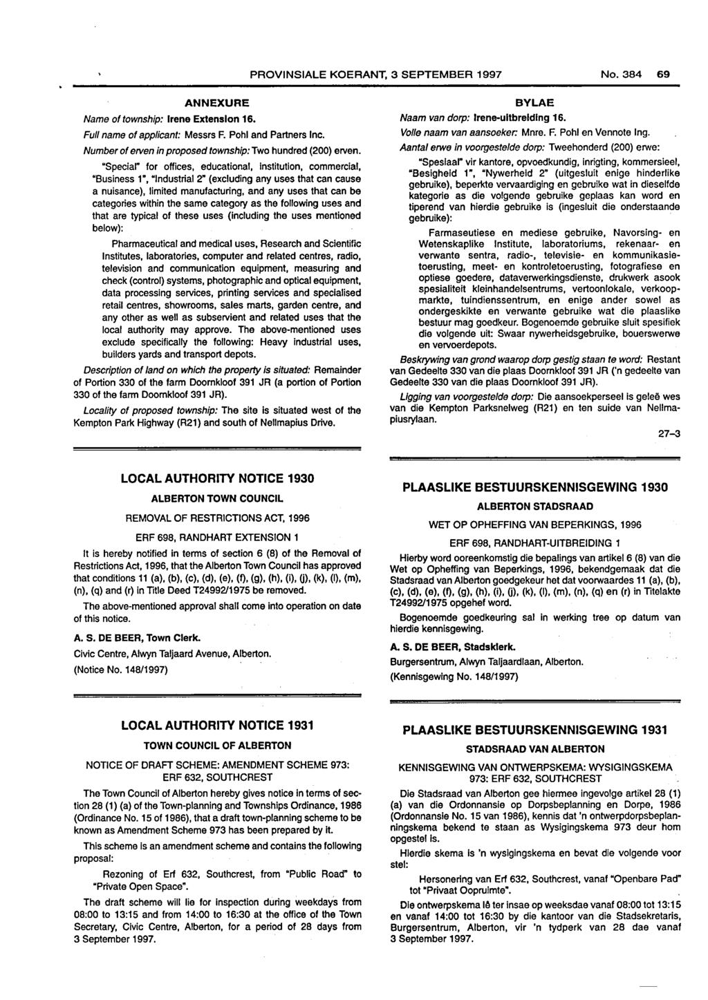 PROVINSIALE KOERANT, 3 SEPTEMBER 1997 No. 69 ANNEXURE Name of township: Irene Extension 16. Full name of applicant: Messrs F. Pohl and Partners Inc.