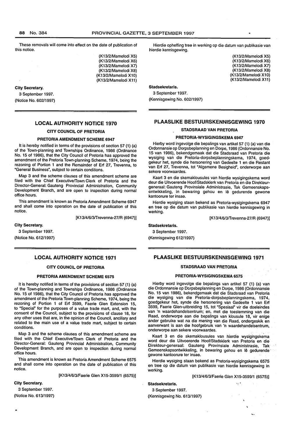 88 No. PROVINCIAL GAZETTE, 3 SEPTEMBER 1997 These removals will come into effect on the date of publication of this notice. City Secretary. (Notice No.