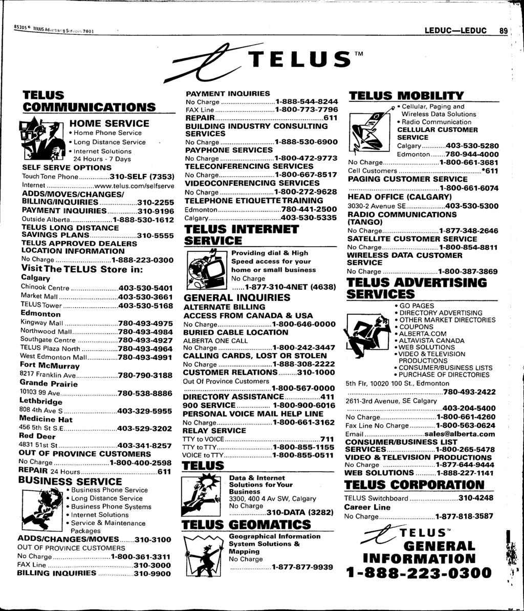 2H l IElUSA(l,e lisii:g 7001 LEDUC LEDUC 89 TELUS TM TELUS COIWIIWIUMICATIOMS HOME SERVICE Home Phone Service Long Distance Service Internet Solutions 24 Hours - 7 Days SELF SERVE OPTIONS Touch Tone