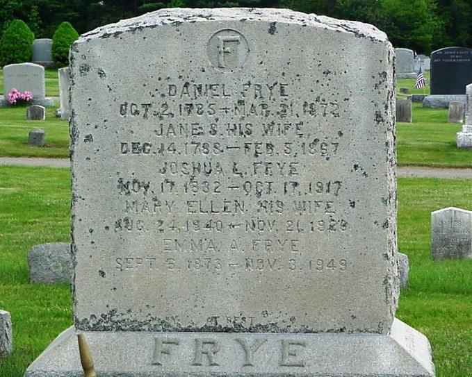 Frye Frye, Plaisted, Thayer Daniel, Oct. 2, 1785-Mar. 21, 1872. Jane S., w. Daniel Frye, Dec. 14, 1788-Feb. 5, 1867. Joshua L.