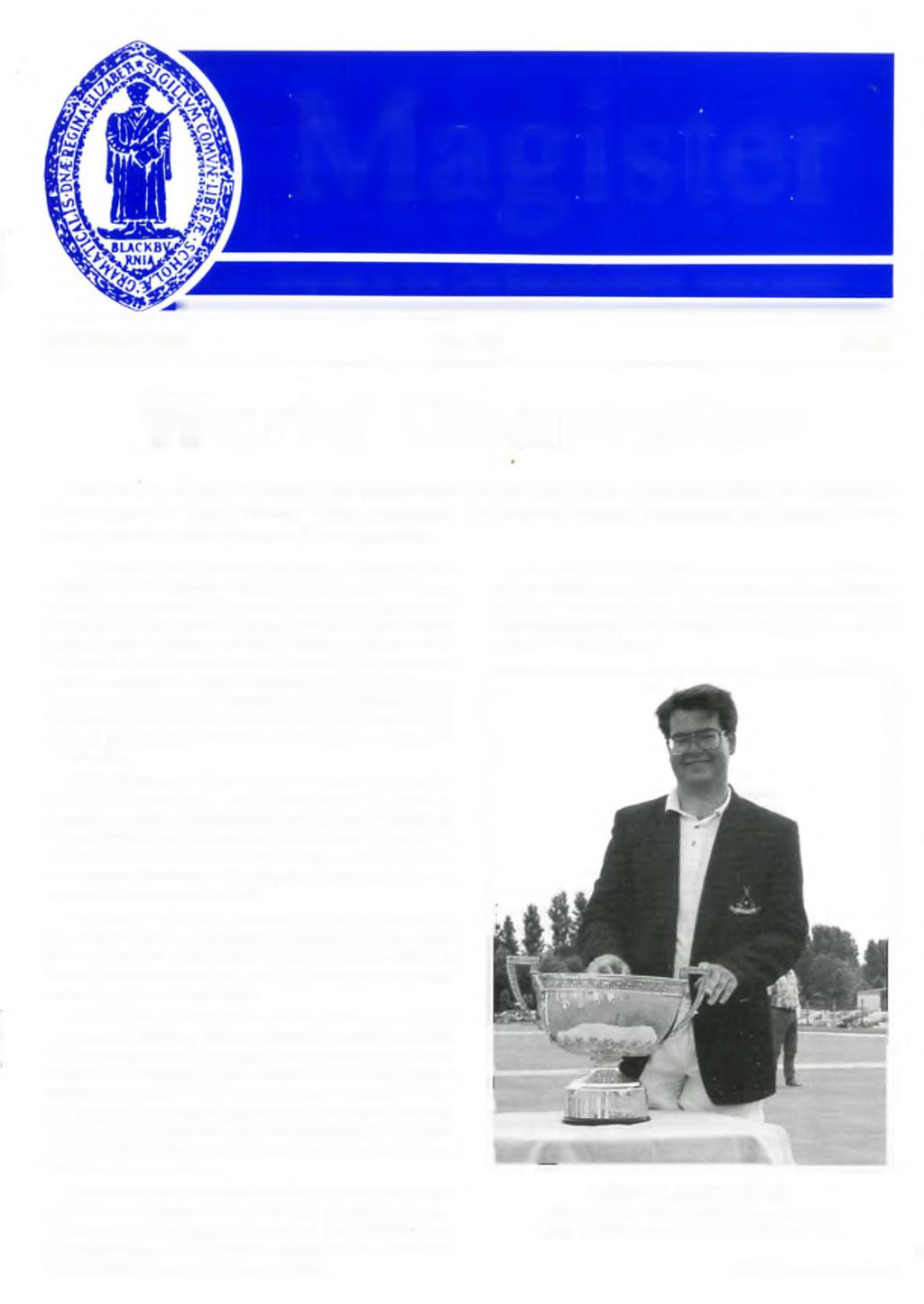 Magister Journal of the Old Blackburnians Association AUTUMN 1996 No. 39 2.00 World Champion How many of you remember the introduction of croquet to the sports at QEGS?