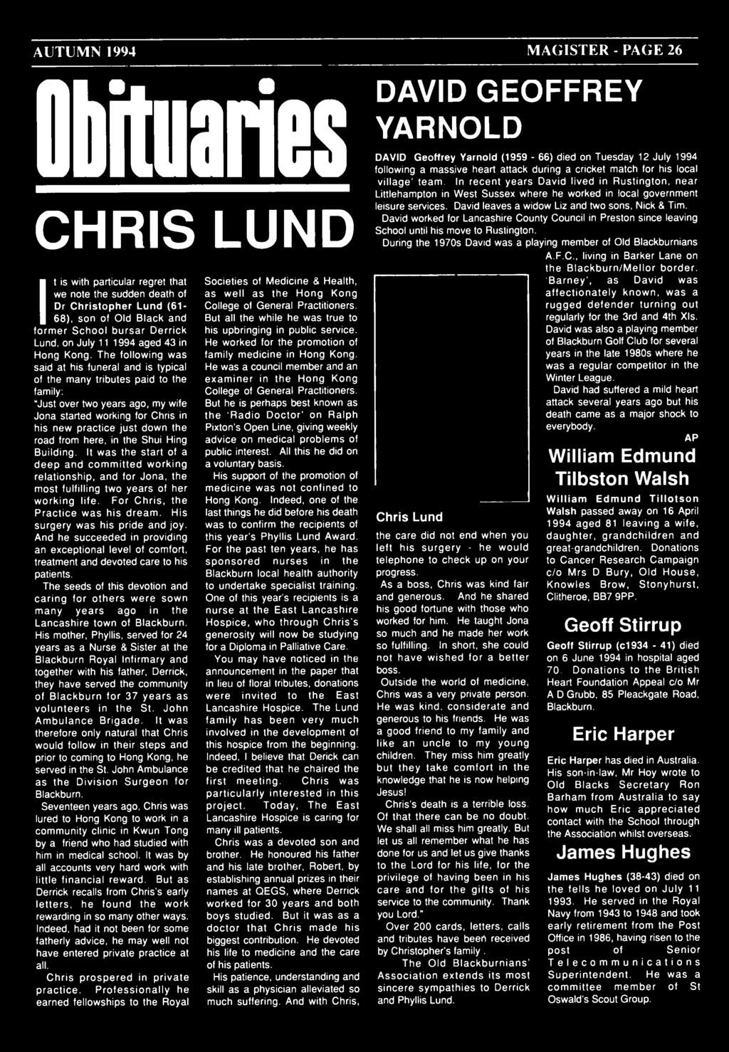 CHRIS LUND David worked for Lancashire County Council in Preston since leaving School until his move to Rustington. During the 1970s David was a playing member of Old Blackburnians A.F.C., living in Barker Lane on the B la ckbu rn /M ello r border.