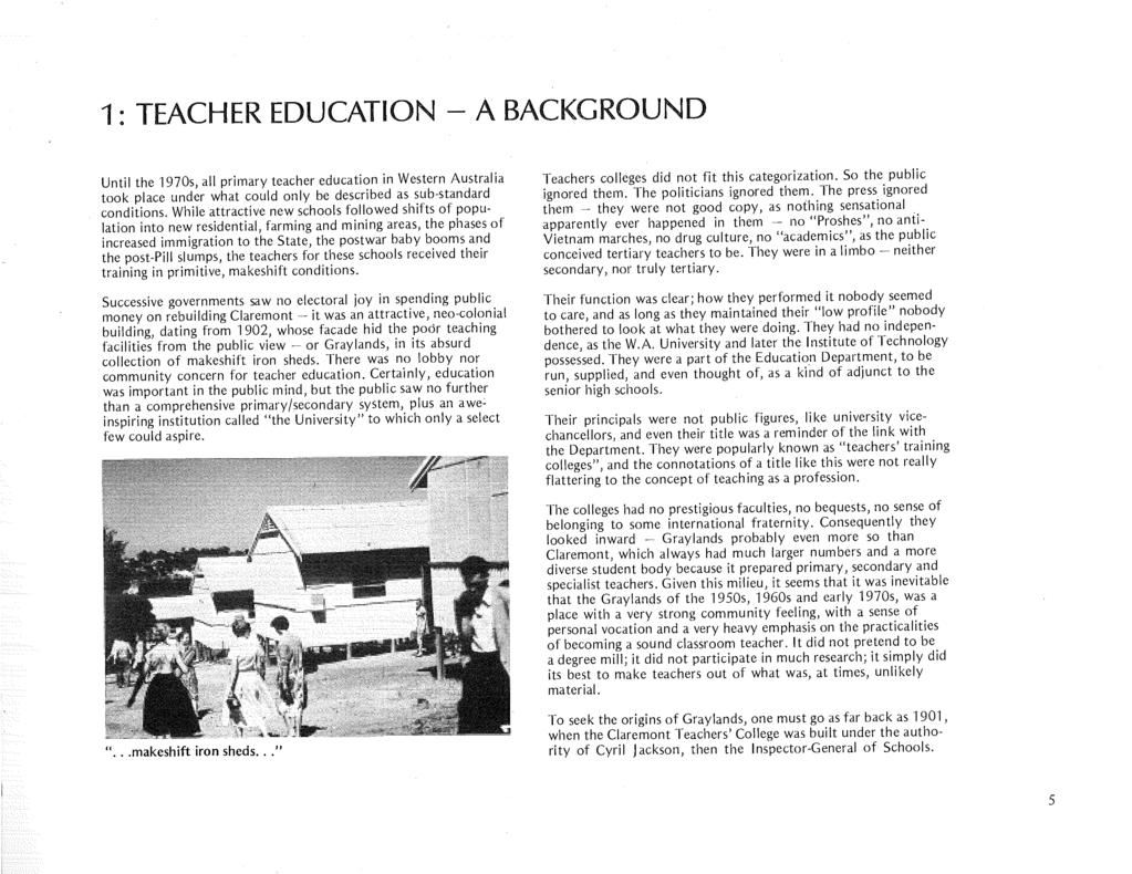 1 TEACHER EDUCATION -A BACKGROUND Until the 1970s, all primary teacher education in Western Australia took place under what could only be described as sub-standard conditions.